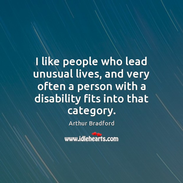 I like people who lead unusual lives, and very often a person Image