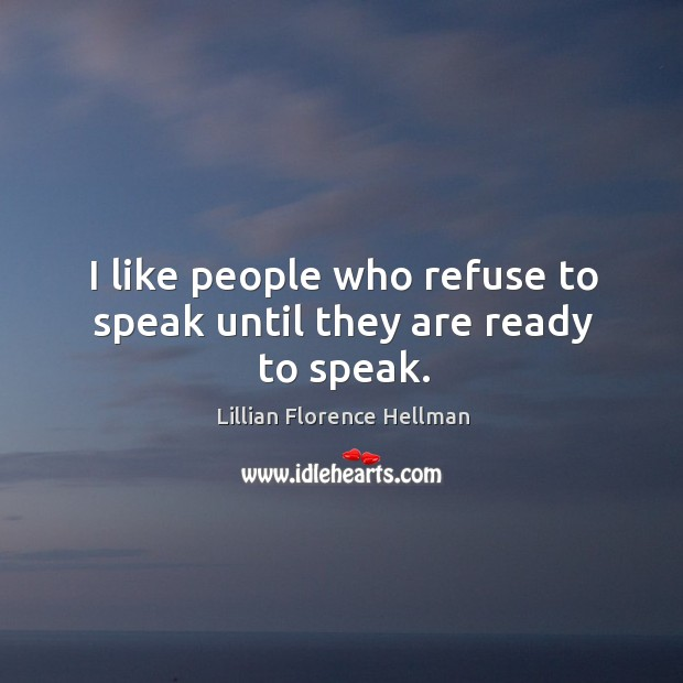 I like people who refuse to speak until they are ready to speak. Image