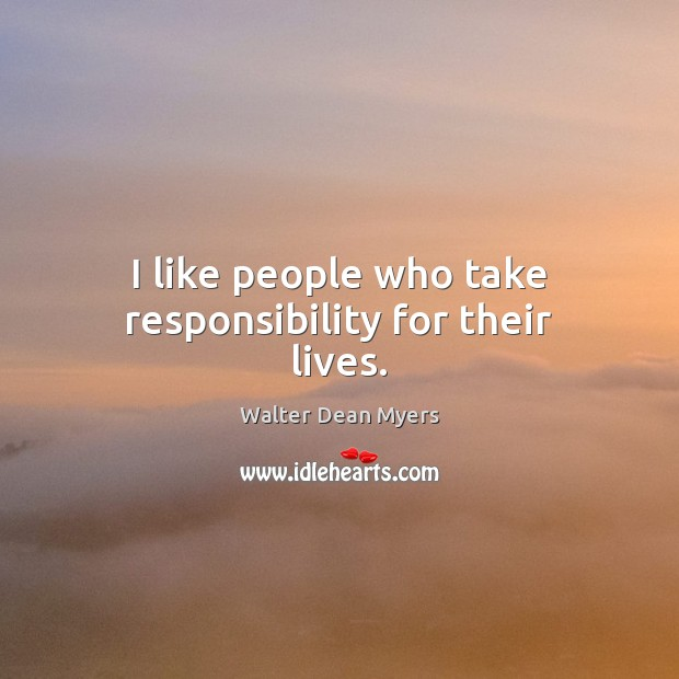 I like people who take responsibility for their lives. Image