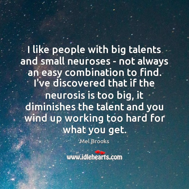 I like people with big talents and small neuroses – not always Image