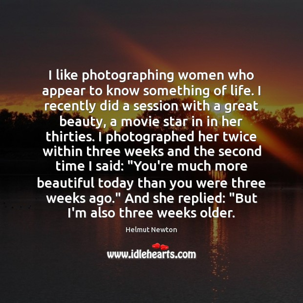 Helmut Newton Picture Quote image saying: I like photographing women who appear to know something of life. I