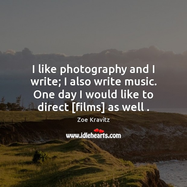 I like photography and I write; I also write music. One day Zoe Kravitz Picture Quote