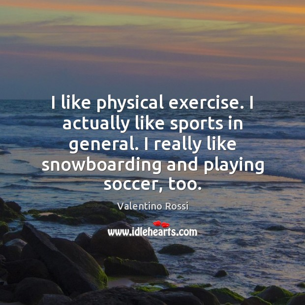 I like physical exercise. I actually like sports in general. I really Soccer Quotes Image