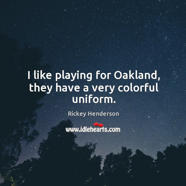 Image, I like playing for oakland, they have a very colorful uniform.