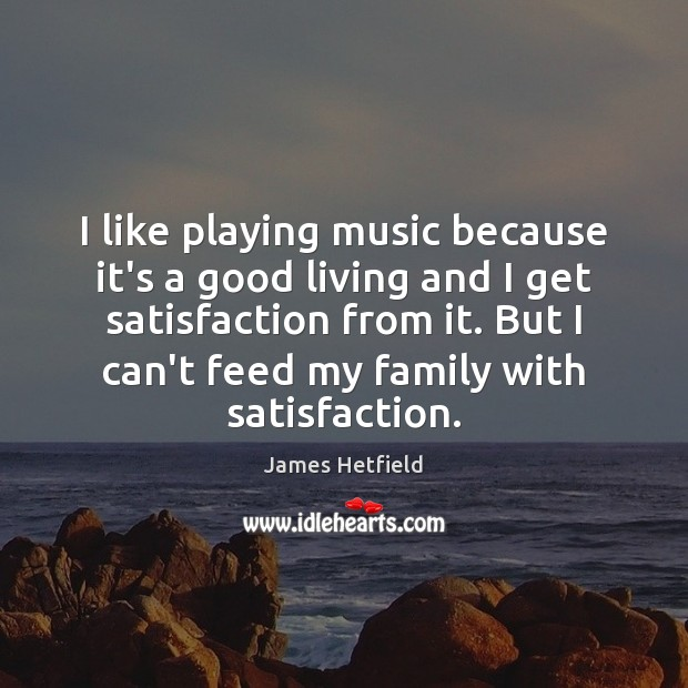 Image, I like playing music because it's a good living and I get