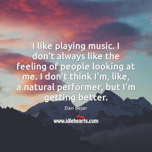 I like playing music. I don't always like the feeling of people Image