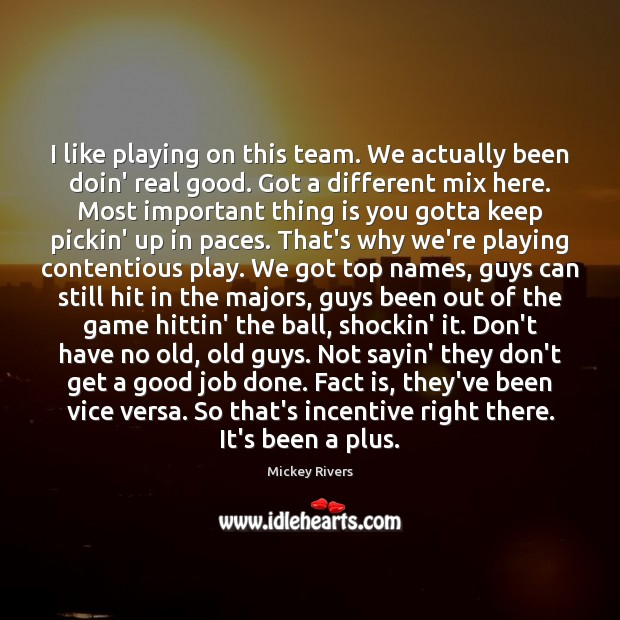 I like playing on this team. We actually been doin' real good. Image