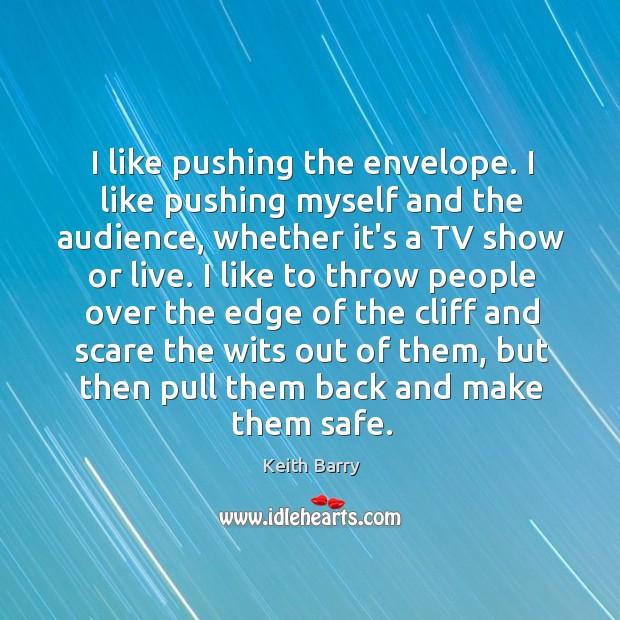 I like pushing the envelope. I like pushing myself and the audience, Image