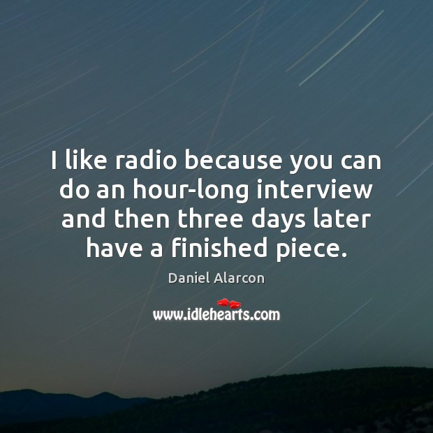 I like radio because you can do an hour-long interview and then Image
