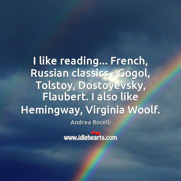 Image, I like reading… French, Russian classics – Gogol, Tolstoy, Dostoyevsky, Flaubert. I