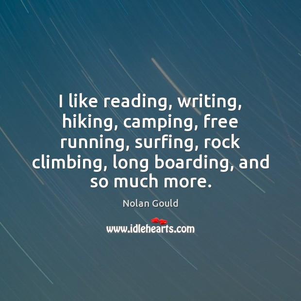 I like reading, writing, hiking, camping, free running, surfing, rock climbing, long Image