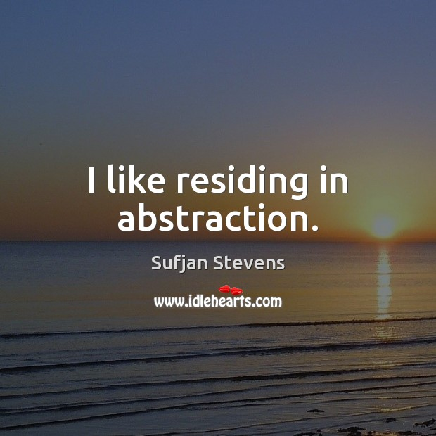 I like residing in abstraction. Image