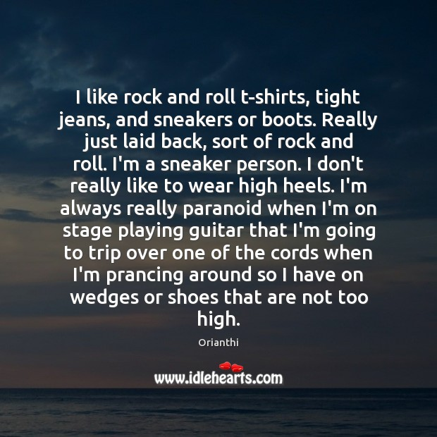 Image, I like rock and roll t-shirts, tight jeans, and sneakers or boots.