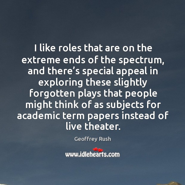 I like roles that are on the extreme ends of the spectrum, and there's special appeal in Image