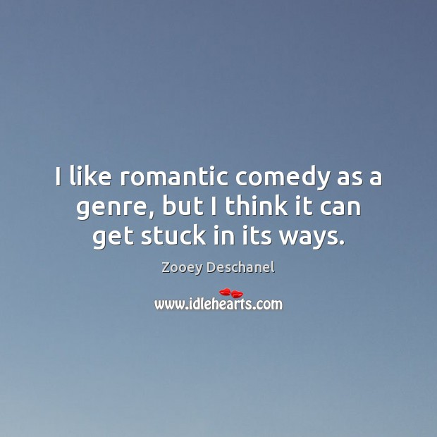 I like romantic comedy as a genre, but I think it can get stuck in its ways. Image
