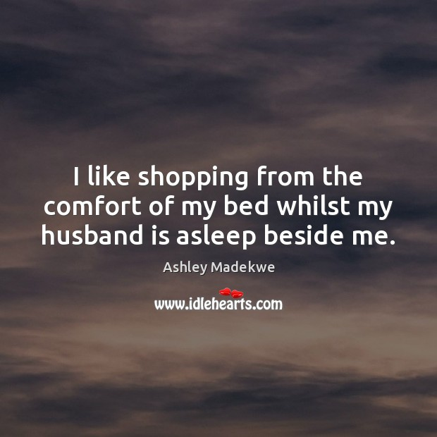 I like shopping from the comfort of my bed whilst my husband is asleep beside me. Image