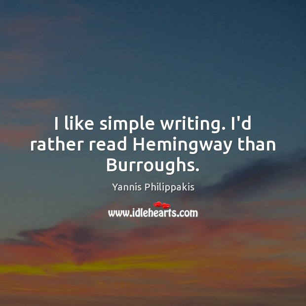I like simple writing. I'd rather read Hemingway than Burroughs. Image