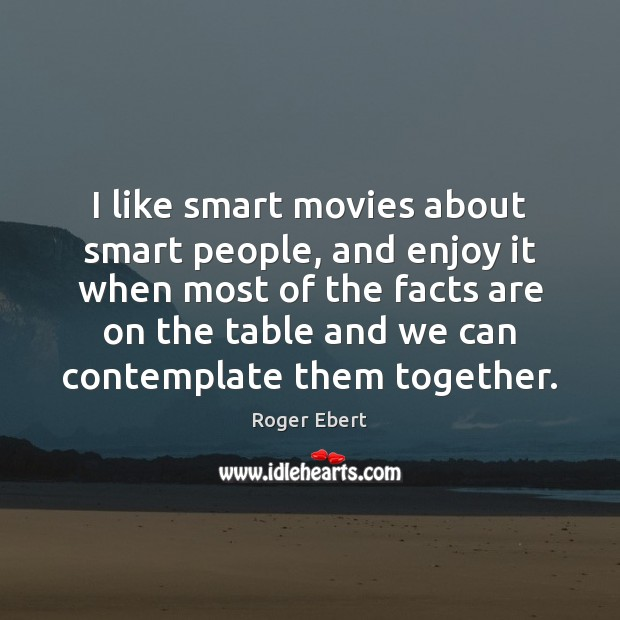 I like smart movies about smart people, and enjoy it when most Image