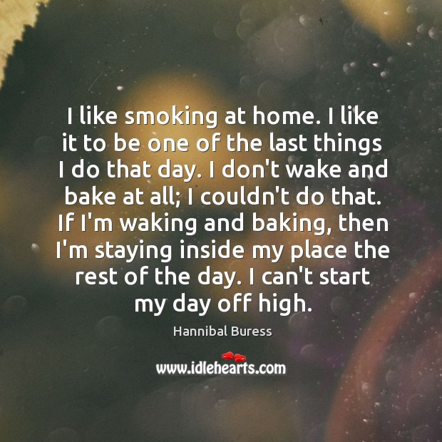 I like smoking at home. I like it to be one of Image