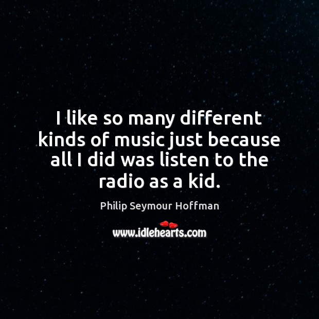 I like so many different kinds of music just because all I Image