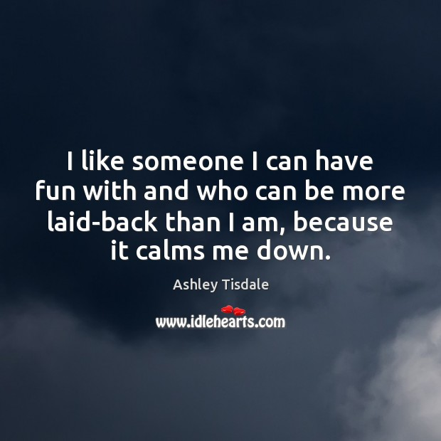 I like someone I can have fun with and who can be Ashley Tisdale Picture Quote