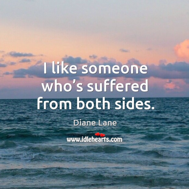 I like someone who's suffered from both sides. Image