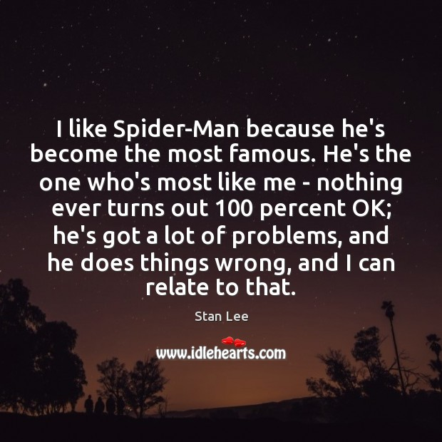 I like Spider-Man because he's become the most famous. He's the one Stan Lee Picture Quote