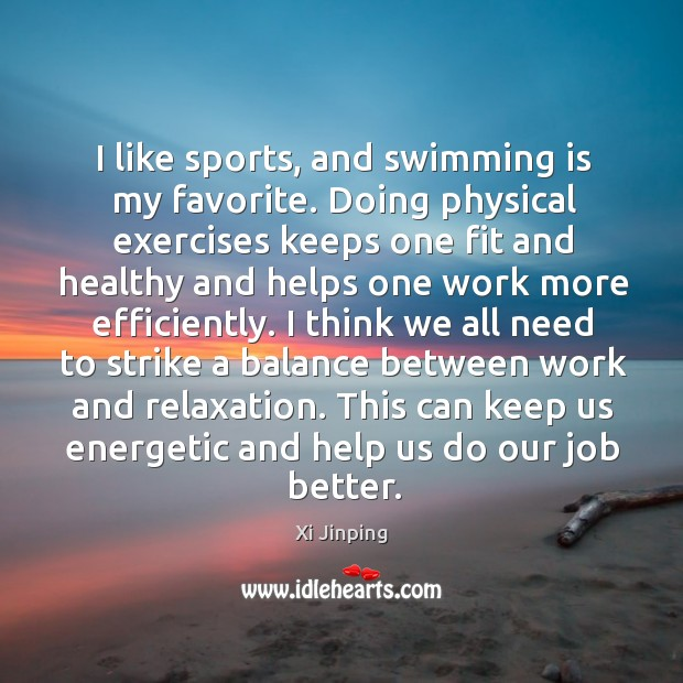 Image, I like sports, and swimming is my favorite. Doing physical exercises keeps
