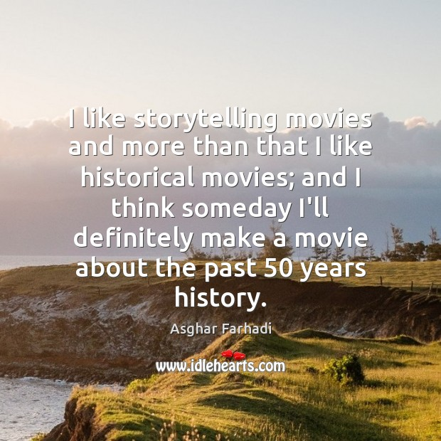 Image, I like storytelling movies and more than that I like historical movies;