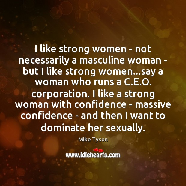 I like strong women – not necessarily a masculine woman – but Image