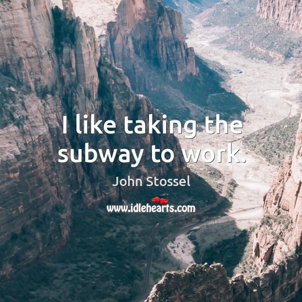 I like taking the subway to work. Image