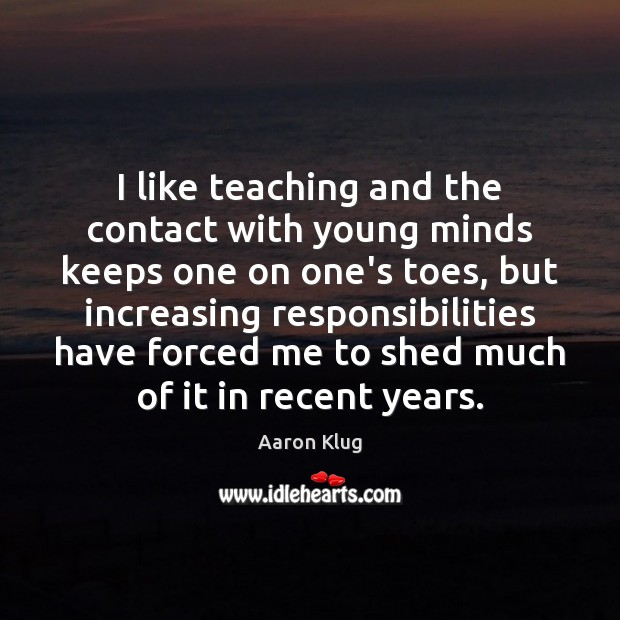 Image, I like teaching and the contact with young minds keeps one on