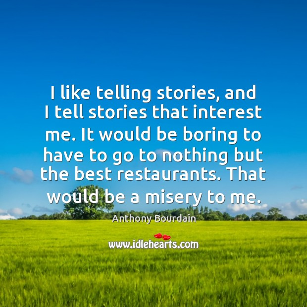 I like telling stories, and I tell stories that interest me. It Image