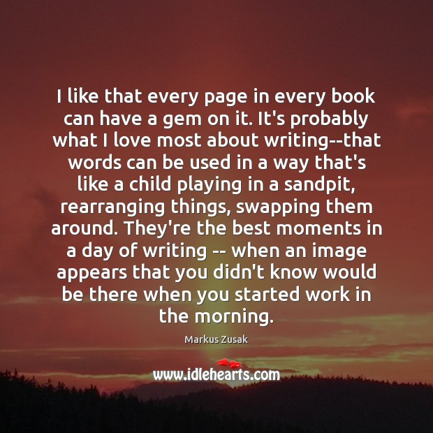 I like that every page in every book can have a gem Markus Zusak Picture Quote