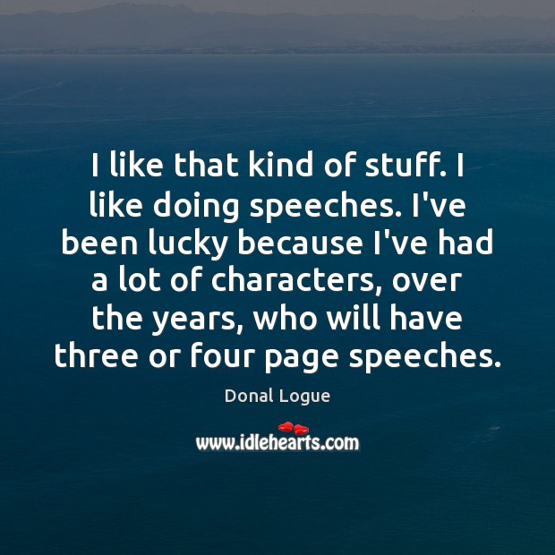I like that kind of stuff. I like doing speeches. I've been Image