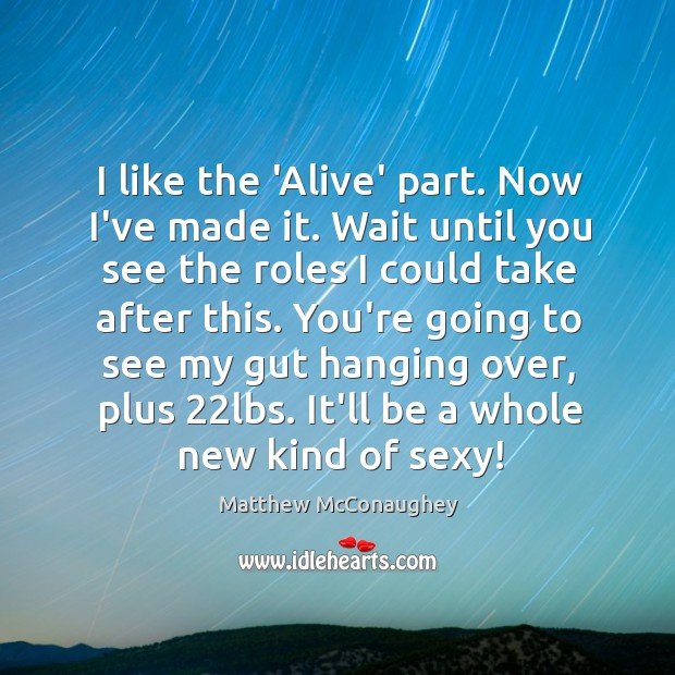 Image, I like the 'Alive' part. Now I've made it. Wait until you