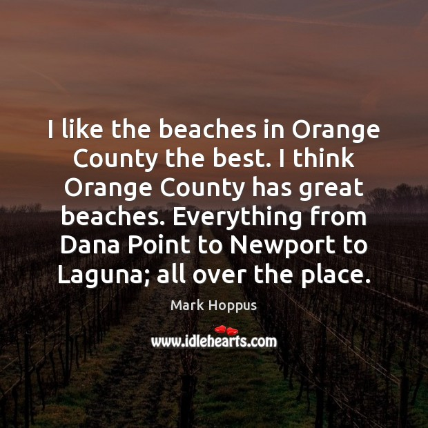 Mark Hoppus Picture Quote image saying: I like the beaches in Orange County the best. I think Orange
