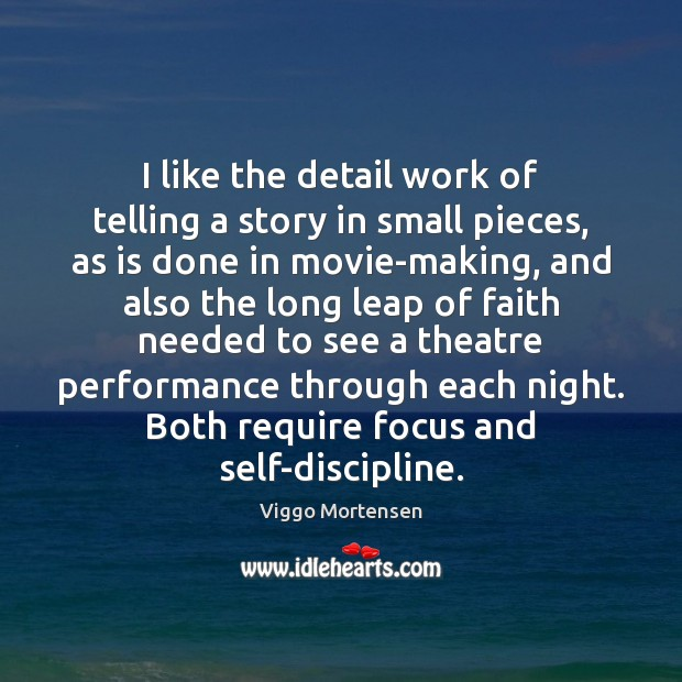 I like the detail work of telling a story in small pieces, Viggo Mortensen Picture Quote