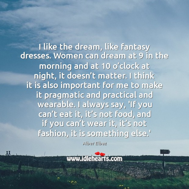 Image, I like the dream, like fantasy dresses. Women can dream at 9 in