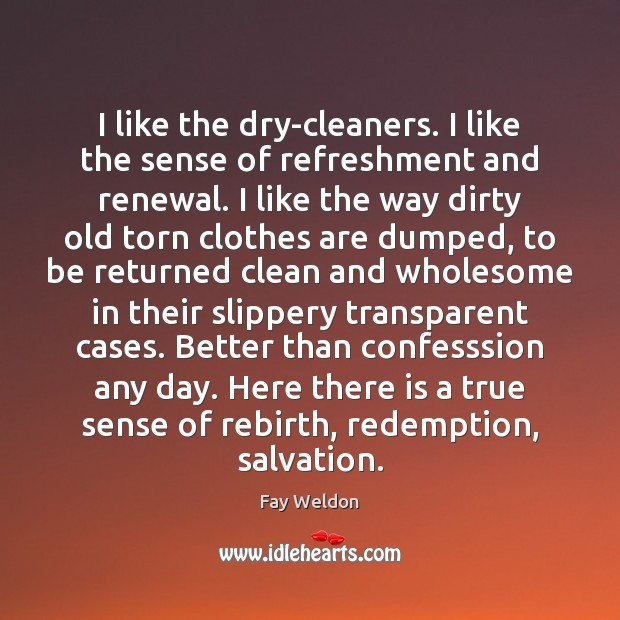 I like the dry-cleaners. I like the sense of refreshment and renewal. Image