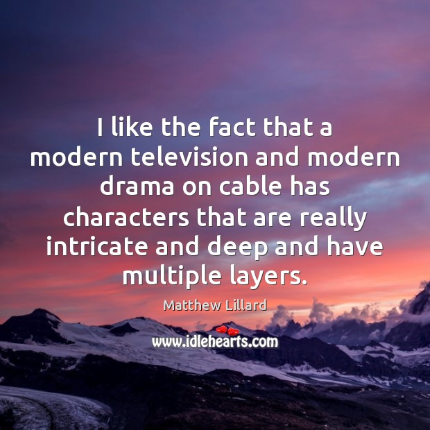 I like the fact that a modern television and modern drama on Image