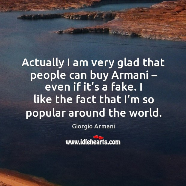 I like the fact that I'm so popular around the world. Image