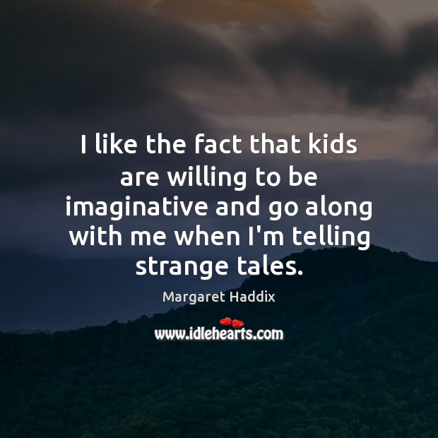 I like the fact that kids are willing to be imaginative and Image