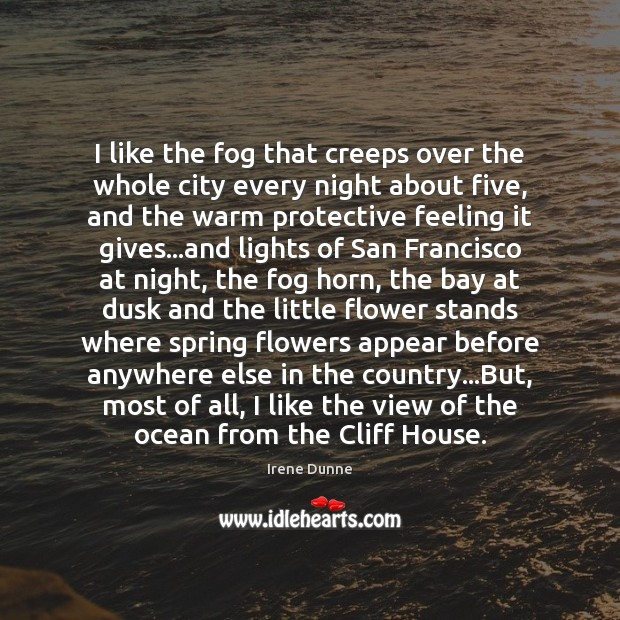 I like the fog that creeps over the whole city every night Flowers Quotes Image