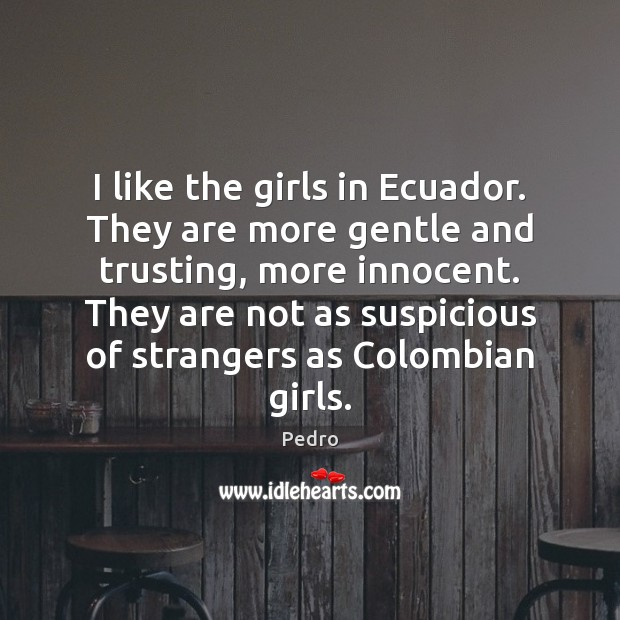 I like the girls in Ecuador. They are more gentle and trusting, Image