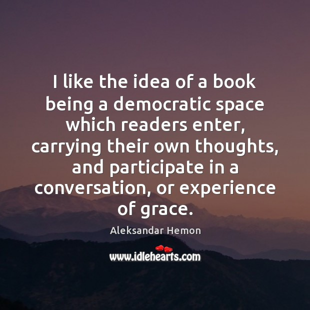 I like the idea of a book being a democratic space which Image