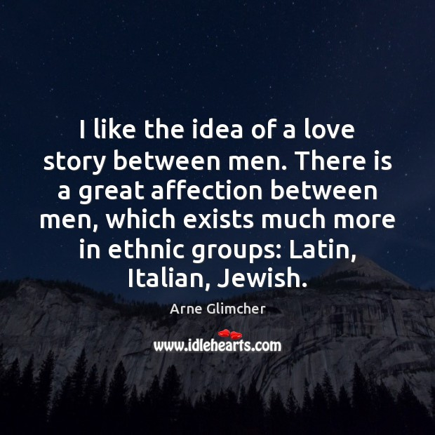 I like the idea of a love story between men. There is Image