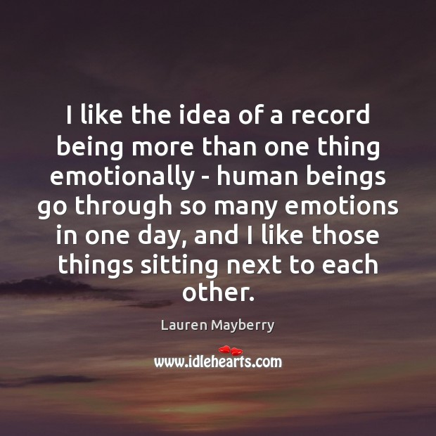 I like the idea of a record being more than one thing Lauren Mayberry Picture Quote