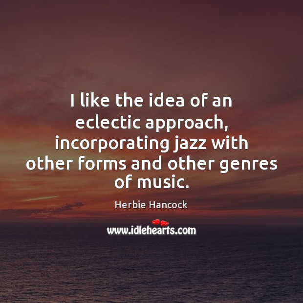 Image, I like the idea of an eclectic approach, incorporating jazz with other