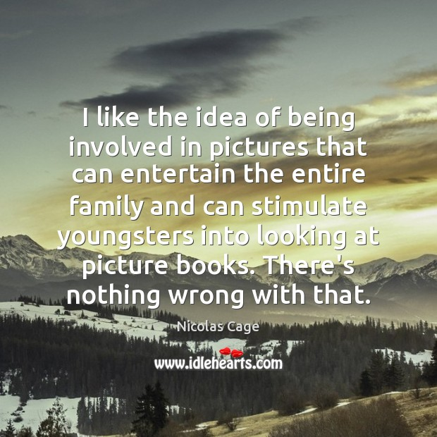 I like the idea of being involved in pictures that can entertain Image